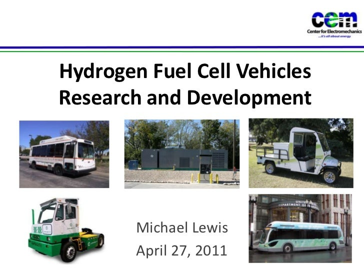 Hydrogen Fuel Cell VehiclesResearch and Development<br />Michael Lewis<br />April 27, 2011<br />