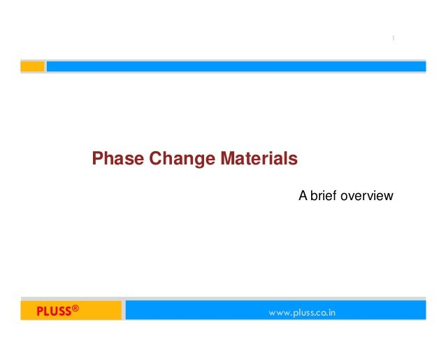 1      Phase Change Materials                               A brief overviewPLUSSPLUSS®     ®                       www.pl...