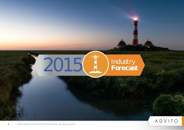 1 2015 Industry Forecast © 2014 by Advito. All rights reserved.  Industry  2015 Forecast