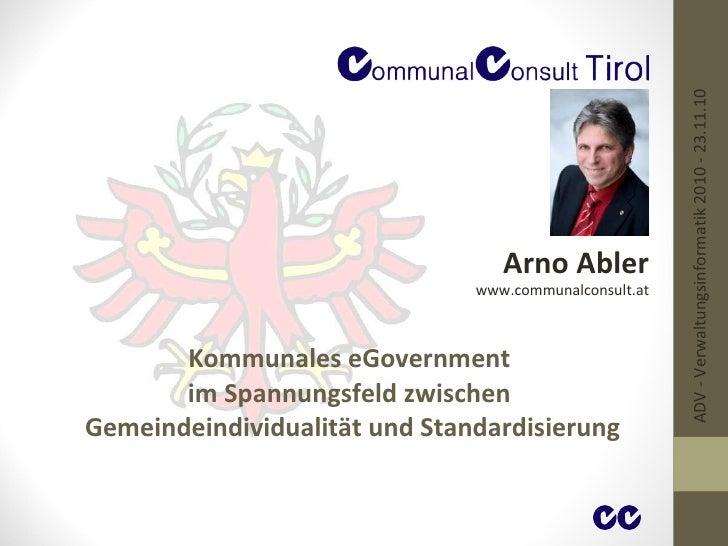 Kommunales eGovernment  im Spannungsfeld zwischen  Gemeindeindividualität und Standardisierung Arno Abler www.communalcons...