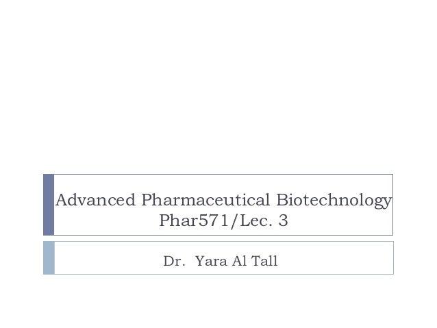 Advanced Pharmaceutical Biotechnology           Phar571/Lec. 3           Dr. Yara Al Tall