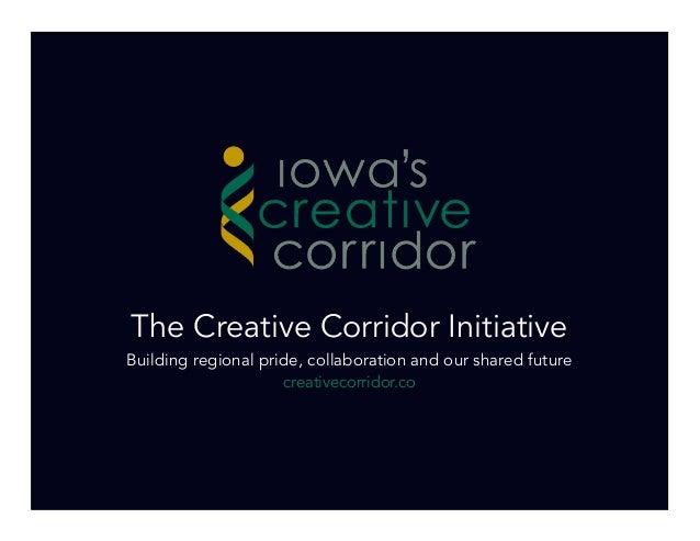The Creative Corridor InitiativeBuilding regional pride, collaboration and our shared future                     creativec...