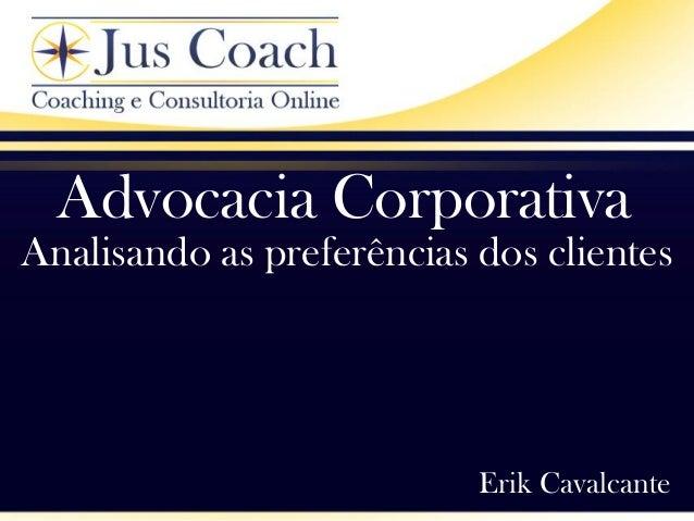 Advocacia CorporativaAnalisando as preferências dos clientesErik Cavalcante