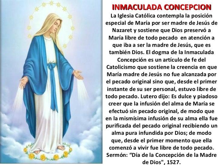INMACULADA CONCEPCION La Iglesia Católica contempla la posición especial de María por ser madre de Jesús de Nazaret y sost...
