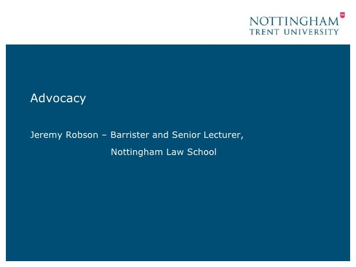 AdvocacyJeremy Robson – Barrister and Senior Lecturer,                 Nottingham Law School