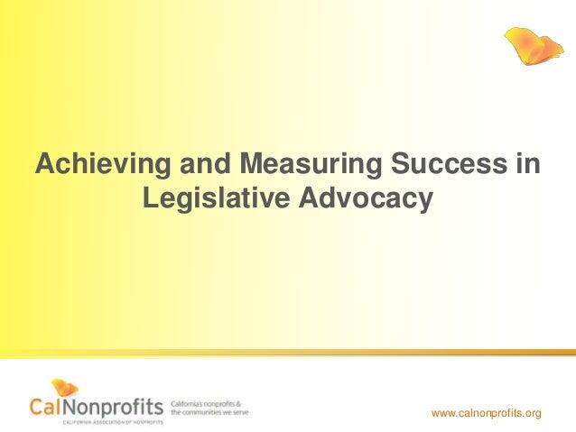 www.calnonprofits.org Achieving and Measuring Success in Legislative Advocacy