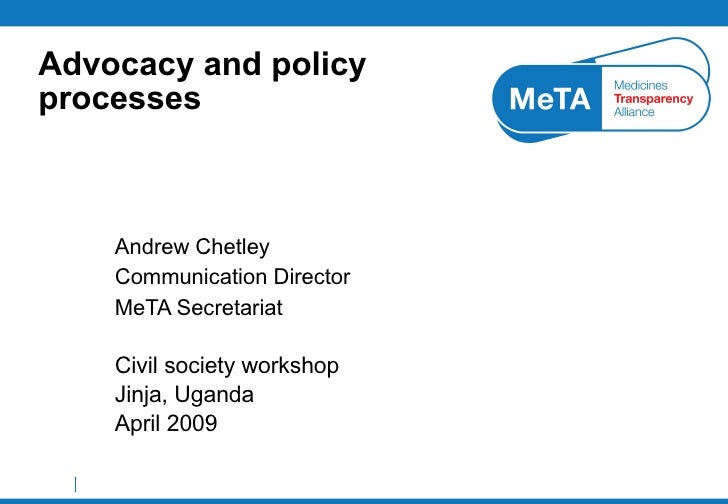 Advocacy and policy processes Andrew Chetley Communication Director MeTA Secretariat Civil society workshop Jinja, Uganda ...
