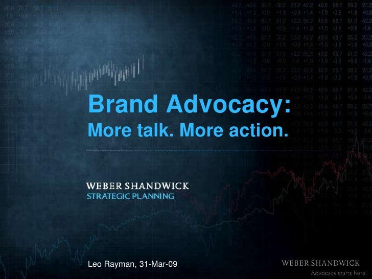 Brand Advocacy: More talk. More action.     Leo Rayman, 31-Mar-09