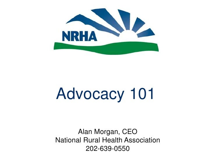 Advocacy 101<br />Alan Morgan, CEONational Rural Health Association202-639-0550<br />