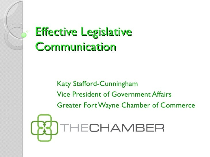 Effective LegislativeCommunication    Katy Stafford-Cunningham    Vice President of Government Affairs    Greater Fort Way...