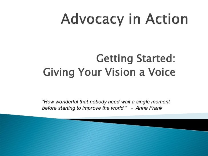 """Getting Started:Giving Your Vision a Voice""""How wonderful that nobody need wait a single momentbefore starting to improve t..."""