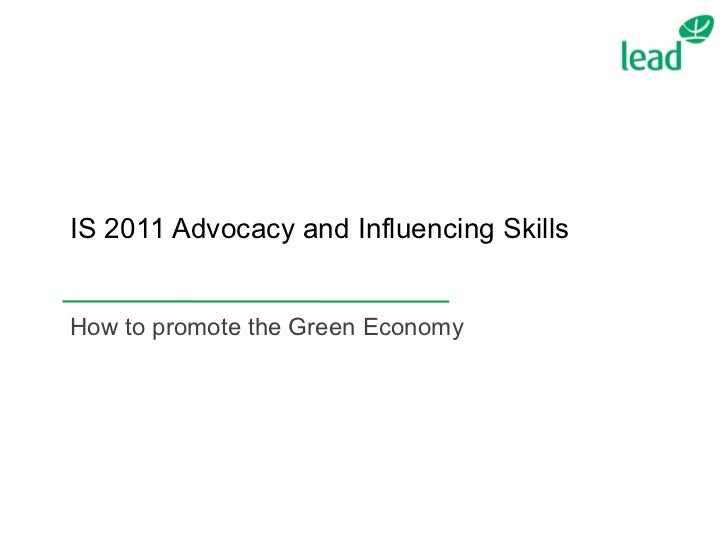 IS 2011 Advocacy and Influencing Skills How to promote the Green Economy