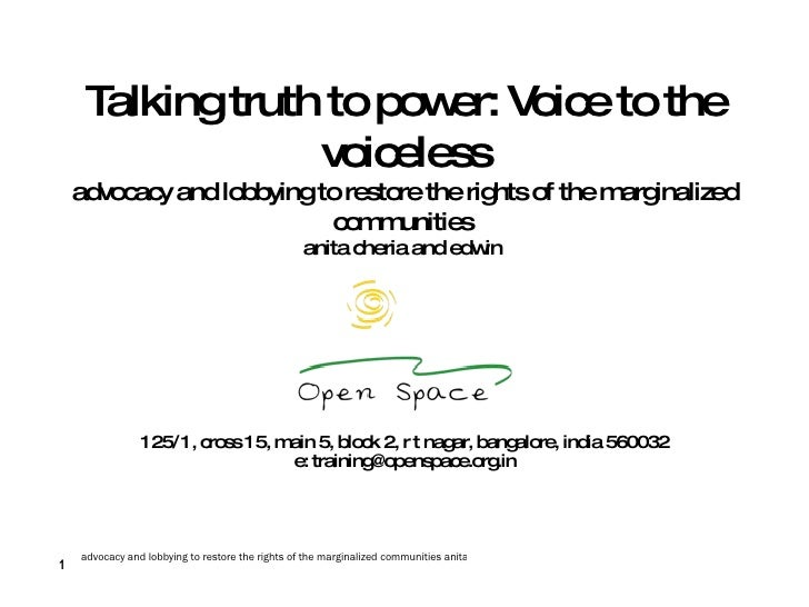 Talking truth to power: Voice to the voiceless advocacy and lobbying to restore the rights of the marginalized communities...