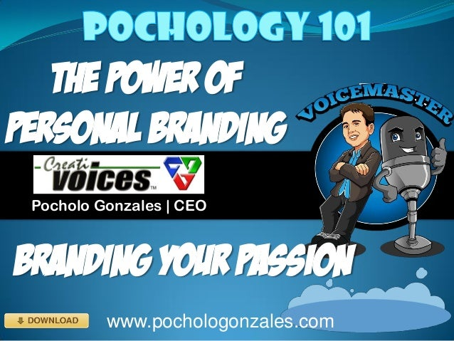 The POWER of PERSONAL BRANDING Pocholo Gonzales | CEO www.pochologonzales.com Branding your passion