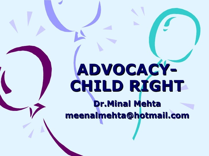 ADVOCACY- CHILD RIGHT Dr.Minal Mehta [email_address]