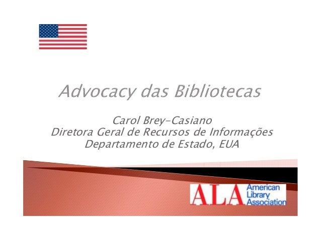 Carol Brey-CasianoDiretora Geral de Recursos de Informações      Departamento de Estado, EUA