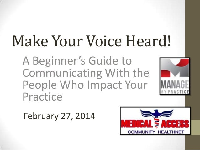 Make Your Voice Heard! A Beginner's Guide to Communicating With the People Who Impact Your Practice February 27, 2014