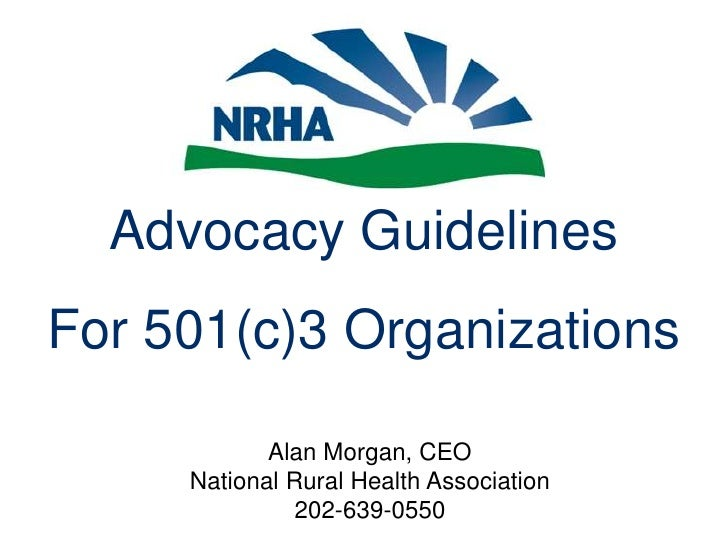 Advocacy Guidelines<br />For 501(c)3 Organizations<br />Alan Morgan, CEONational Rural Health Association202-639-0550<br />