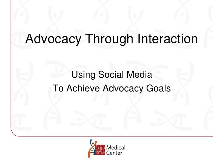 Advocacy Through Interaction<br />Using Social Media<br />To Achieve Advocacy Goals<br />