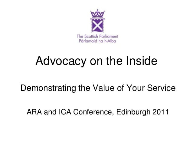 Advocacy on the Inside Demonstrating the Value of Your Service ARA and ICA Conference, Edinburgh 2011
