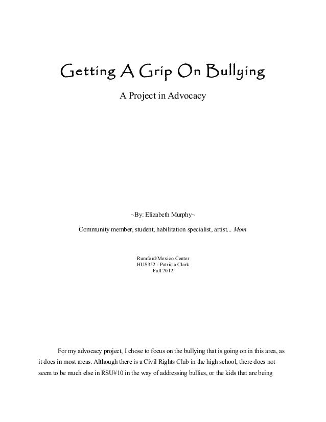 Getting A Grip On Bullying                                A Project in Advocacy                                     ~By: E...