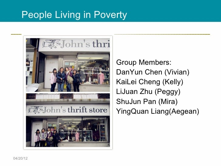 People Living in Poverty                         Group Members:                         DanYun Chen (Vivian)              ...