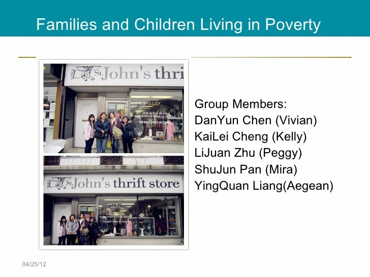 Families and Children Living in Poverty                         Group Members:                         DanYun Chen (Vivian...