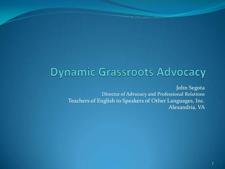 Dynamic Grassroots Advocacy<br />John Segota<br />Director of Advocacy and Professional Relations<br />Teachers of English...