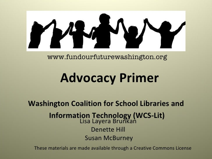 Washington Coalition for School Libraries and Information Technology (WCS-Lit) www.fundourfuturewashington.org Advocacy Pr...