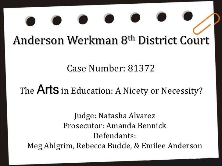 Anderson Werkman 8th District Court            Case Number: 81372 The Arts in Education: A Nicety or Necessity?           ...