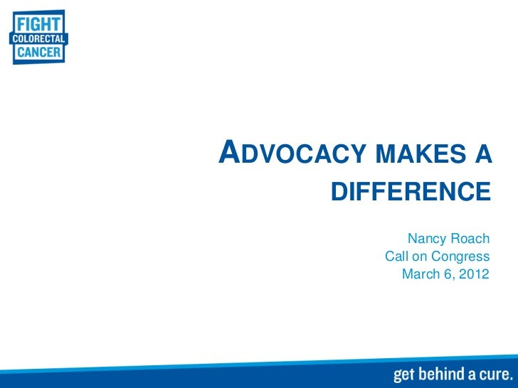 ADVOCACY MAKES A      DIFFERENCE             Nancy Roach         Call on Congress           March 6, 2012