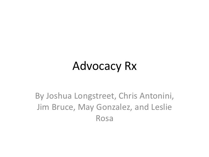 Advocacy RxBy Joshua Longstreet, Chris Antonini,Jim Bruce, May Gonzalez, and Leslie               Rosa