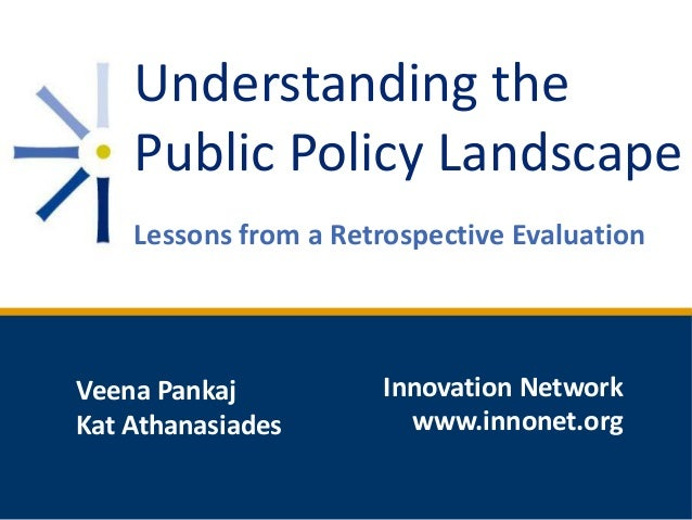 Understanding the Public Policy Landscape Lessons from a Retrospective Evaluation  Veena Pankaj Kat Athanasiades  Innovati...