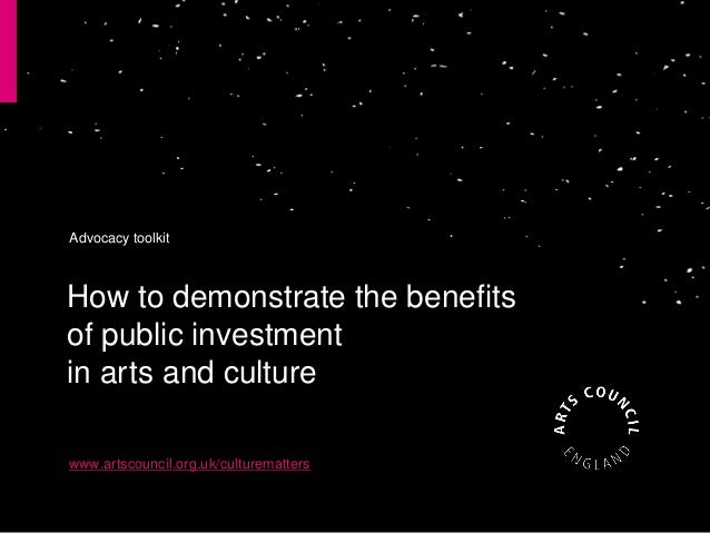 How to demonstrate the benefitsof public investmentin arts and culturewww.artscouncil.org.uk/culturemattersAdvocacy toolkit