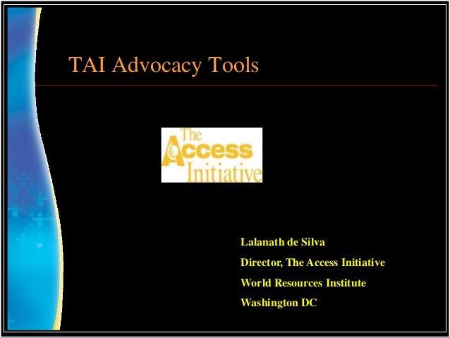 TAI Advocacy Tools                Lalanath de Silva                Director, The Access Initiative                World Re...
