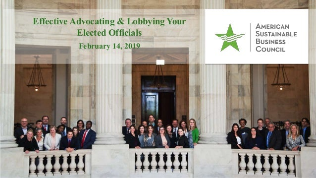 Effective Advocating & Lobbying Your Elected Officials February 14, 2019