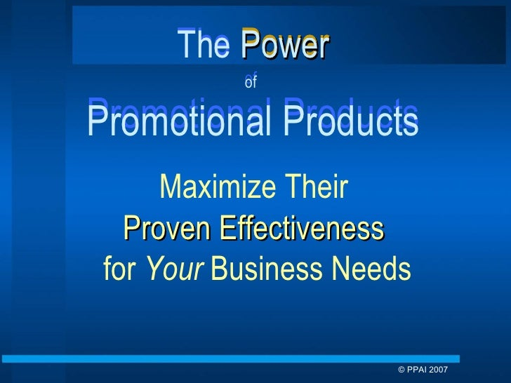The  Power of   Promotional Products Maximize Their  Proven Effectiveness   for  Your  Business Needs The  Power of   Prom...