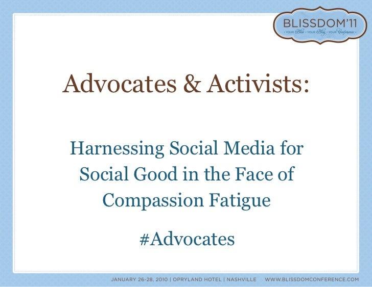 <ul><li>Advocates & Activists: </li></ul><ul><li>Harnessing Social Media for </li></ul><ul><li>Social Good in the Face of ...