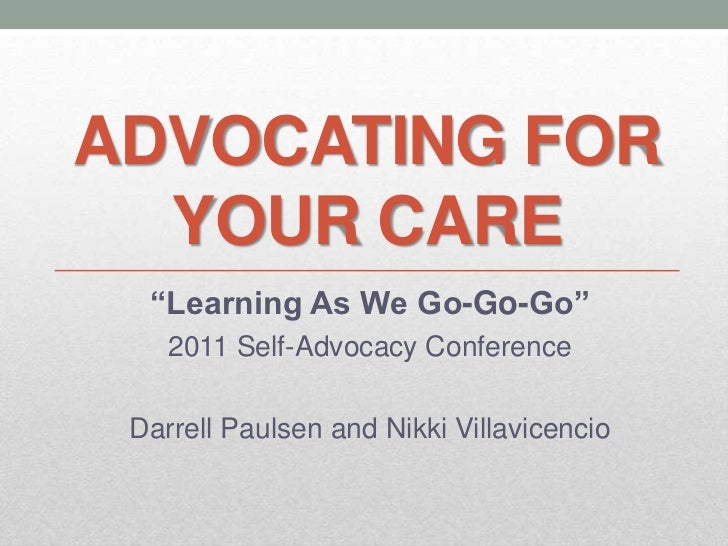 """Advocating for Your Care<br />""""Learning As We Go-Go-Go""""<br />2011 Self-Advocacy Conference<br />Darrell Paulsen and Nikki ..."""