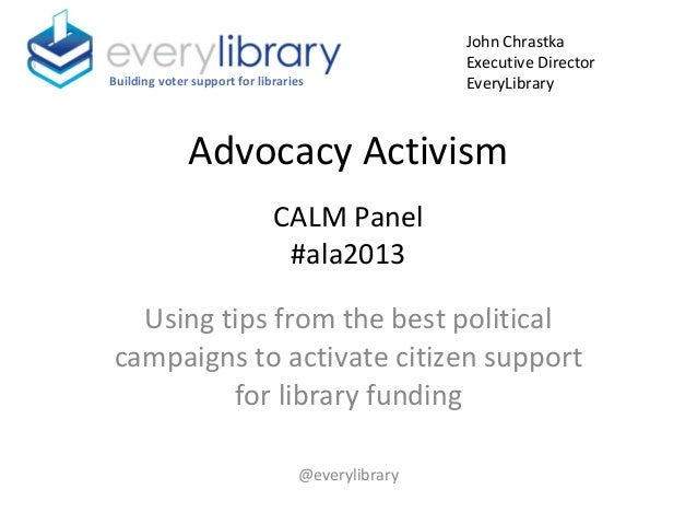 Advocacy Activism CALM Panel #ala2013 Using tips from the best political campaigns to activate citizen support for library...