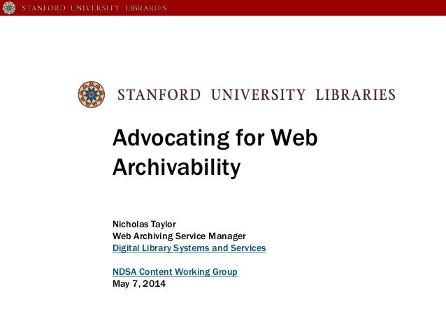 Advocating for Web Archivability Nicholas Taylor Web Archiving Service Manager Digital Library Systems and Services NDSA C...