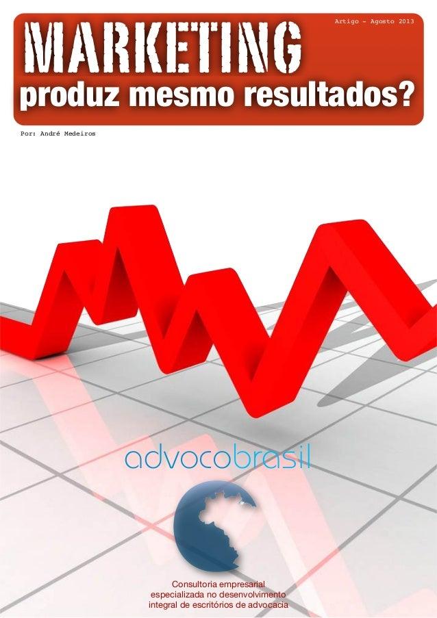 MARKETINGproduz mesmo resultados? Consultoria empresarial especializada no desenvolvimento integral de escritórios de advo...