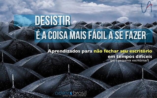 Aprendizados para não fechar seu escritório em tempos difíceis desistir é a coisa mais fácil a se fazer brasilporque a mud...