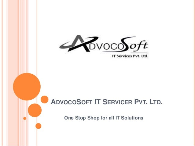 ADVOCOSOFT IT SERVICER PVT. LTD. One Stop Shop for all IT Solutions