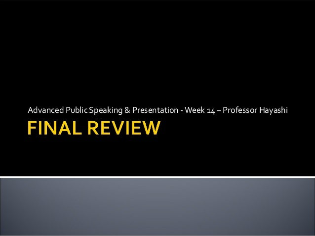 Advanced Public Speaking & Presentation - Week 14 – Professor Hayashi