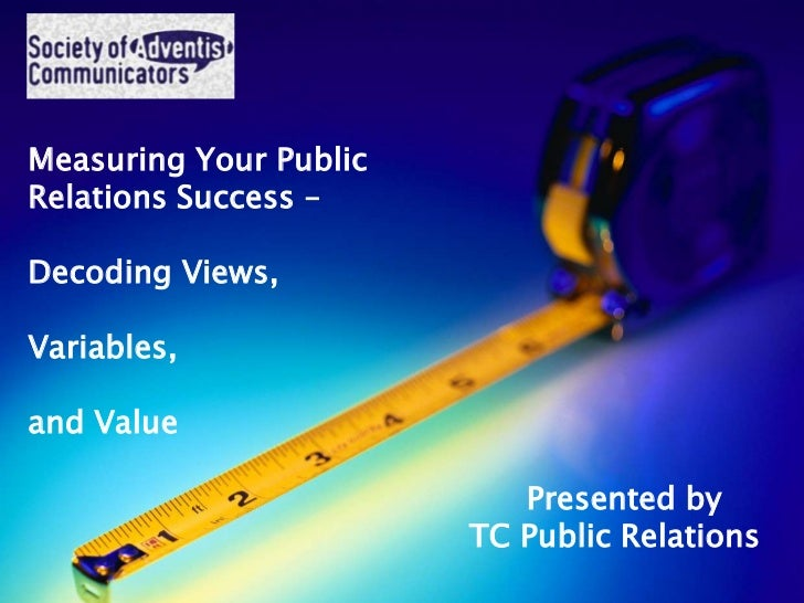 Measuring Your PublicRelations Success –Decoding Views,Variables,              October 21, 2011and Value                  ...
