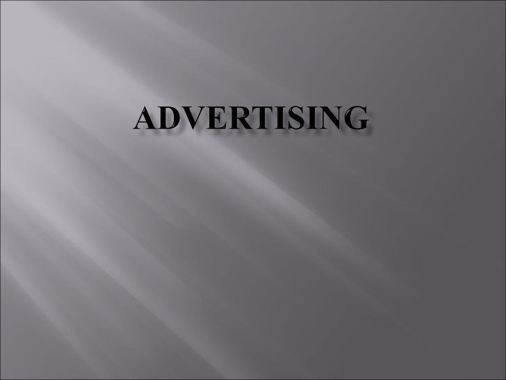     Adds Value:   How does advertising affect the value of    product.( Making product better known-    Desirable to con...