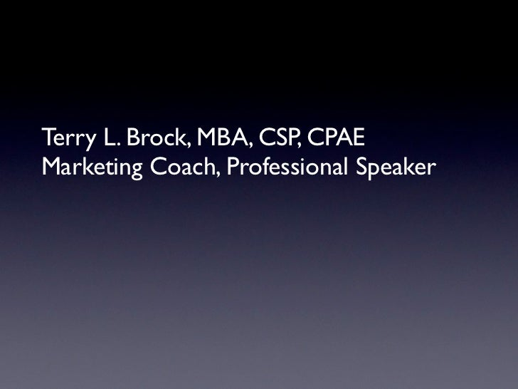 Terry L. Brock, MBA, CSP, CPAEMarketing Coach, Professional Speaker