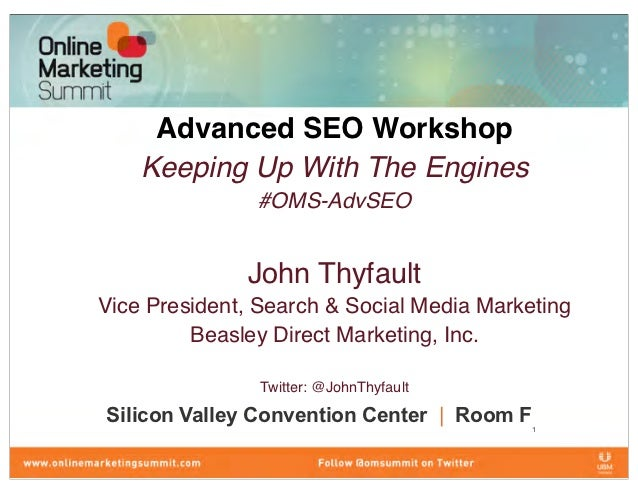 Advanced SEO Workshop    Keeping Up With The Engines               #OMS-AdvSEO              John ThyfaultVice President, S...