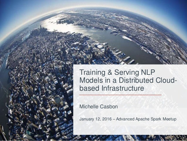 Michelle Casbon January 12, 2016 – Advanced Apache Spark Meetup Training & Serving NLP Models in a Distributed Cloud- base...